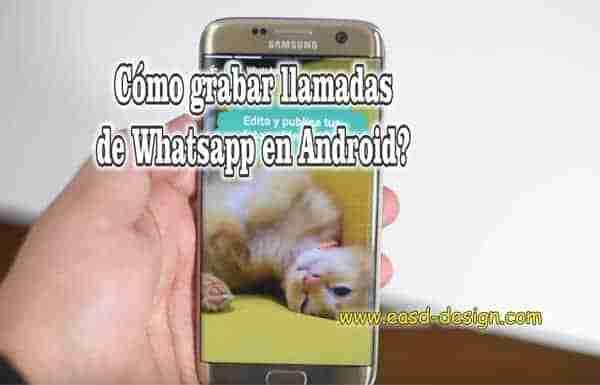 como grabar llamadas de whatsapp android