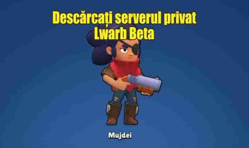 Lwarb Beta serverul privat android
